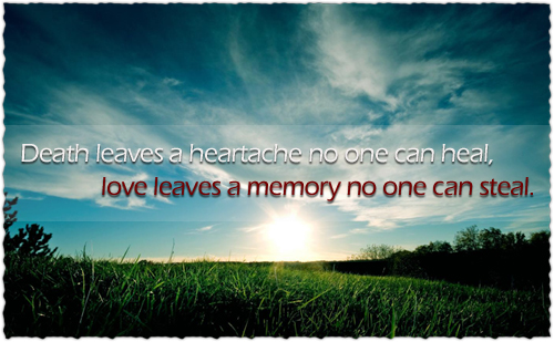 Daily Motivational Quotes Death leaves heatache no one can heal love leaves a memory no one can steal Sad Quotes About Death Of A Loved One